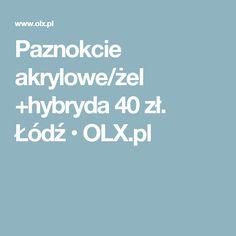Paznokcie akrylowe/żel +hybryda 40 zł. Łódź • OLX.pl