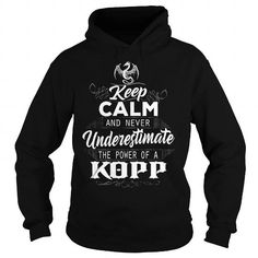 I Love KOPP Keep Calm And Nerver Undererestimate The Power of a KOPP Shirts & Tees