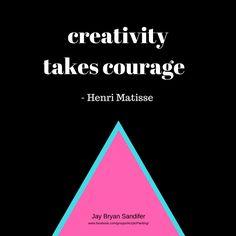 creativity takes courage   -Henri Matisse Jay Bryan Sandifer www.facebook.com/groups/AcrylicPainting/