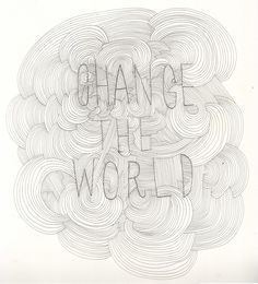 change the world Words Worth, Change The World, Thats Not My, Bucket, Inspirational Quotes, Wisdom, Reading, Poster, Life