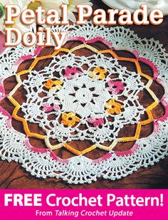 Petal Parade Doily Download from Talking Crochet newsletter. Click on the photo to access the free pattern. Sign up for this free newsletter here: AnniesEmailUpdates.com.