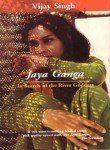 Jaya Ganga: In Search of the River Goddess by Vijay Singh http://www.amazon.com/dp/8129107570/ref=cm_sw_r_pi_dp_Xth5wb16QQPF6
