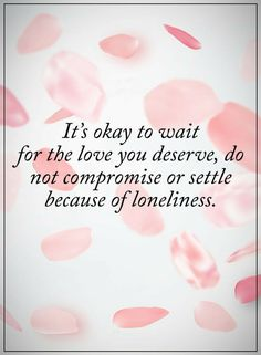 Lonely Quotes It's okay to wait for the love you deserve, do not compromise or settle Thats The Way, Its Okay, Lonely Quotes, Waiting On God, Motivational Quotes, Inspirational Quotes, Power Of Positivity, Word Pictures, Positive Words