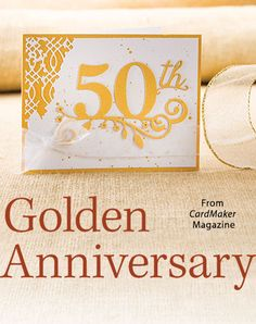 Golden Anniversary from the Autumn 2016 issue of CardMaker Magazine. Order a digital copy here: https://www.anniescatalog.com/detail.html?prod_id=132520