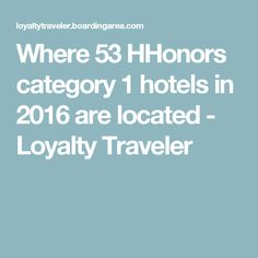 Where 53 Hhonors Category 1 Hotels In 2016 Are Located Loyalty Traveler