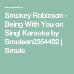 Smokey Robinson - Being With You on Sing! Karaoke by Smulean2354492 | Smule
