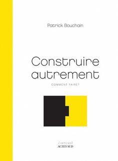 Construire autrement : Comment faire ? de Patrick Bouchain http://www.amazon.fr/dp/2742763880/ref=cm_sw_r_pi_dp_8hWHub1SX01YE