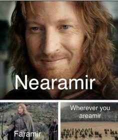 Nearamir, Faramir, Wherever you areamir