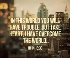 Though this life comes with many troubles and struggles,we can have peace! He has overcome the world!