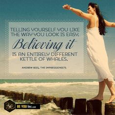 Picture Quote: Telling yourself you like the way you look is easy. Believing it is an entirely different kettle of whales. – Andrew Biss, the Impressionists - http://beyouinc.com/picture-quote-telling-yourself-you-like-the-way-you-look-is-easy-believing-it-is-an-entirely-different-kettle-of-whales-andrew-biss-the-impressionists/