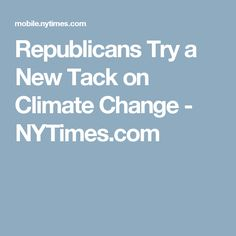 Republicans Try a New Tack on Climate Change - NYTimes.com