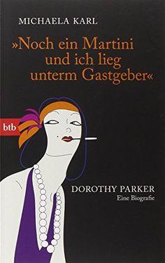 """""""Noch ein Martini und ich lieg unterm Gastgeber"""": Dorothy Parker. Eine Biografie von Michaela Karl http://www.amazon.de/dp/3442744938/ref=cm_sw_r_pi_dp_3cGYwb1N3PYXJ"""