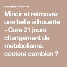 Mincir et retrouvez une belle silhouette  - Cure 21 jours changement de métabolisme, coutera combien ?