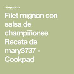 Filet migñon con salsa de champiñones Receta de mary3737 - Cookpad