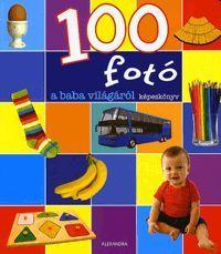 100 fotó a baba világáról könyv - Dalnok Kiadó Zene- és DVD Áruház - Gyerekkönyvek és ifjúsági könyvek - Képeskönyvek, lapozók