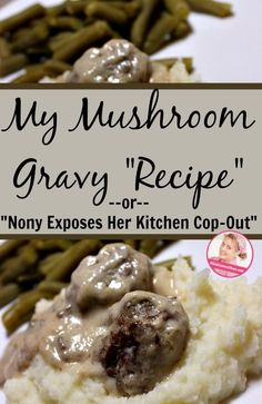 My Mushroom Gravy Recipe or Nony Exposes Her Kitchen Cop-Out 2 at ASlobComesClean.com