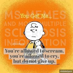 You're allowed to scream,  you're allowed to cry,  but do not give up  #msmam MS Memes and more Multiple Sclerosis Information Multiple Sclerosis #msstrong #mswarrior #ms #multiplesclerosis #invisibleillness #curems #InvisibleIllnessAwarenessWeek #IIWK16 #InvisibleFight #msawareness https://www.facebook.com/msmemesandmore/photos/a.493150850873079.1073741832.442627485925416/562575130597317/