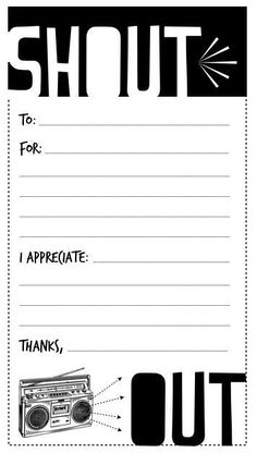 I created these for my intermediate students and they really bought into it. I started off writing them myself, but as time passed we took the time to learn how to write sincere, detailed praise and thanks and it took off from there. Looks great on coloured paper and taped to the entrance of the classroom door. At the end of the year, pile up each student's 'shout-outs' and present them. I have pinned a couple other templates - for variety on the wall.