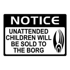 """""""unattended children will be sold to the Borg"""" (via @Jeri Ryan on Twitter)"""
