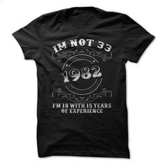Im not 33, Im 18 with 15 years of experience - #tee pattern #sweater jacket. SIMILAR ITEMS => https://www.sunfrog.com/LifeStyle/Im-not-33-Im-18-with-15-years-of-experience.html?68278