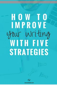 Five ways to improve your writing right now. Click through to see if you're already doing these strategies...
