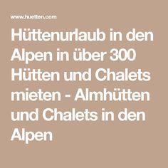 Hüttenurlaub in den Alpen in über 300 Hütten und Chalets mieten - Almhütten und Chalets in den Alpen