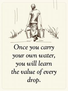 Positive Quotes : Once you carry your own water you will learn the value of ever. - Weisheiten/Zitate - The Stylish Quotes Wise Quotes, Quotable Quotes, Words Quotes, Quotes To Live By, Inspirational Quotes, Be Great Quotes, Happy Quotes, Carry On Quotes, Value Quotes