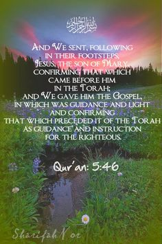 Qur'an speaks of Prophet Jesus and how he was sent with guidance from Allah just like all the Prophets before him.