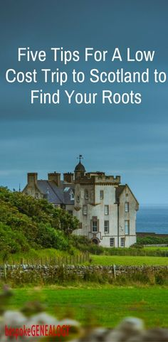 Five tips for a low cost trip to Scotland to find your roots | Bespoke Genealogy