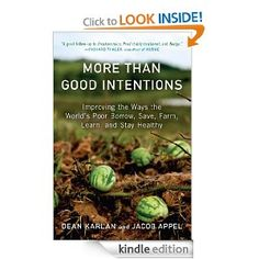 Poverty -    More Than Good Intentions: Improving the Ways the World's Poor Borrow, Save, Farm, Learn, and Stay Healthy