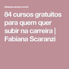 84 cursos gratuitos para quem quer subir na carreira | Fabiana Scaranzi
