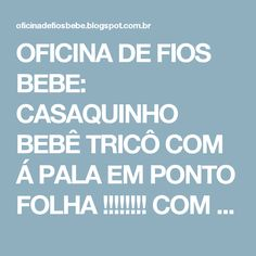 OFICINA DE FIOS BEBE: CASAQUINHO BEBÊ TRICÔ COM Á PALA EM PONTO FOLHA !!!!!!!! COM RECEITA .
