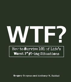 WTF?: How to Survive 101 of Life's Worst F*#!-Ing Situations