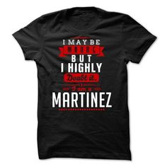MARTINEZ - I May Be Wrong But I highly i am MARTINEZ tr - #blue shirt #green shirt. CHECKOUT => https://www.sunfrog.com/LifeStyle/MARTINEZ--I-May-Be-Wrong-But-I-highly-i-am-MARTINEZ-tr.html?68278