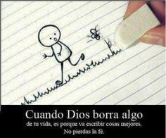 Cuando Dios borra algo de tu vida es porque va escribir cosas mejores. No pierdas la Fé!!!!