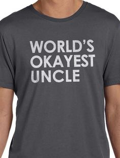 Valentine's Day Gift Worlds Okayest UNCLE Mens t shirt tshirt for Dad Husband Gift Uncle Gift Father's Day Best Uncle by ebollo on Etsy https://www.etsy.com/listing/210072881/valentines-day-gift-worlds-okayest-uncle