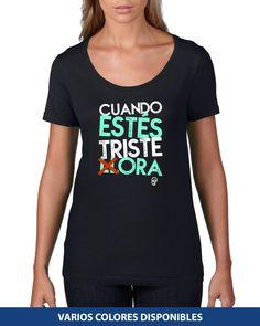 Cuello Ancho - Cuando estés triste Ora T Shirts With Sayings, Mom Shirts, T Shirts For Women, Christian Clothing, Christian Shirts, Girl Inspiration, Branded T Shirts, Shirt Designs, Funny Tshirts