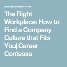 The Right Workplace: How To Find A Company Culture That Fits You