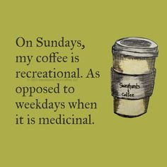 On Sundays My Coffee is Awesome!