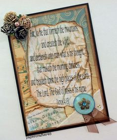 """HSCRC13 - Hymn & Scripture Challenge 2013 - Challenge 9. Created by papercrafter45 with scripture quote from Amos 4:13 and using """"The Heirloom Stack"""" from DCWV, """"Avon Rose Printery"""" flowers from Prima, """"Vintage Photo"""" distress ink from Tim Holtz, """"Baja Breeze"""" ink from Stampin' Up!, lace, organza ribbon, and Jolee's crystal embellishment"""