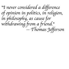 Though sadly, I have lost a couple of friends who decided I wasn't a good person because I am more on the liberal side. I guess they weren't really friends.