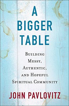 A Bigger Table: Building Messy, Authentic, and Hopeful Spiritual Community by [Pavlovitz, John] Summer Reading Lists, Getting Fired, Book Nooks, So Little Time, A Table, Books To Read, Encouragement, This Book, Spirituality