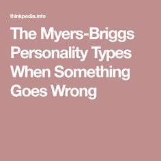 The Myers-Briggs Personality Types When Something Goes Wrong