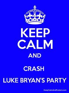 Luke Bryan. How could you possibly keep calm while crashing Luke Bryan's party? It's Luke Bryan!!!!!!