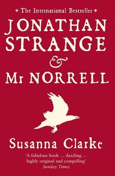 Jonathan Strange & Mr Norrell by Susanna Clarke - At 1006 pages, I found this novel incredibly gripping at times, and incredibly dense at others. Clarke's mastery of character development and tone is impressive, but I really could have done without some of the 3-page-long footnotes elaborating upon details secondary to the plot.