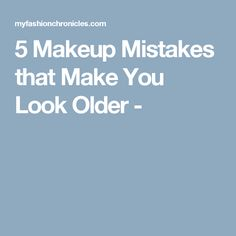 5 Makeup Mistakes that Make You Look Older -