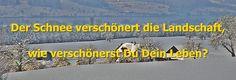 Der Schnee verschönert die Landschaft,  wie verschönerst Du Dein Leben? http://www.gloor-seminar.com