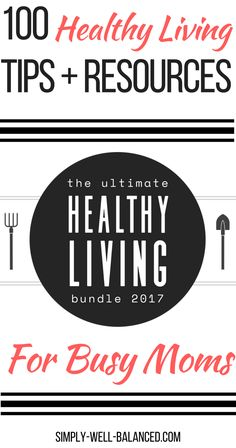 Over 100 Healthy Living Inspiration & Resources to help you live your best life | health and wellness | green living | ultimate healthy living bundle | simply-well-balanced.com