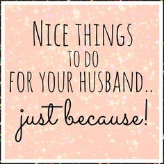 I don't have a husband but I know a man who deserves the same treatment.