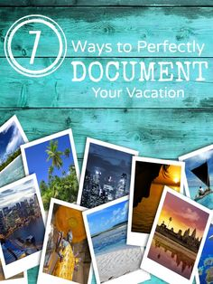 7 Ways to Perfectly Document Your Vacation and preserve memories.